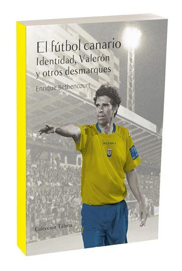 Imagen de El fútbol canario. Identidad, Valerón y otros desmarques