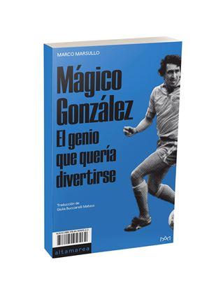 Imagen de Mágico González. El genio que quería divertirse